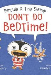 Penguin & Tiny Shrimp Don't Do Bedtime! Pdf Book