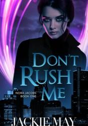 Don't Rush Me (Nora Jacobs, #1) Pdf Book
