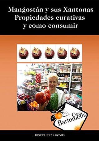Mangostán y sus Xantonas, Propiedades curativas y como consumir: Descripción de la fruta Mangostán, propiedades curativas, estudios científicos, diferentes ... (Casa Bartomeus nº 9)