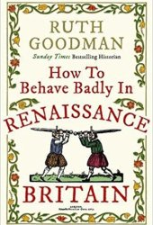 How to Behave Badly in Renaissance Britain Pdf Book