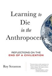 Learning to Die in the Anthropocene: Reflections on the End of a Civilization Book Pdf