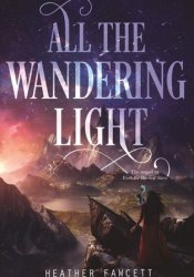 All the Wandering Light (Even the Darkest Stars, #2) Pdf Book