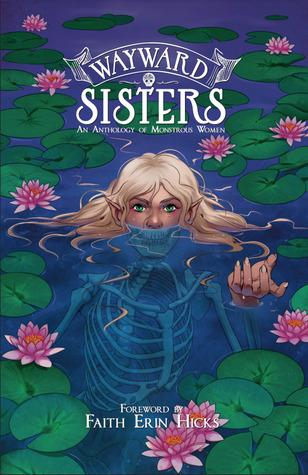 Wayward Sisters: An Anthology of Monstrous Women