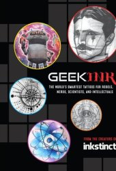 Geek Ink: The World's Smartest Tattoos for Rebels, Nerds, Scientists, and Intellectuals Pdf Book