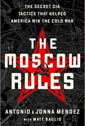 The Moscow Rules: The Secret CIA Tactics That Helped America Win the Cold War Pdf Book