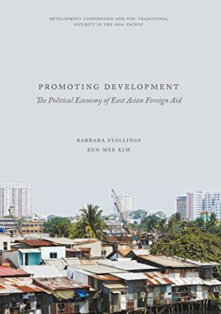 Promoting Development: The Political Economy of East Asian Foreign Aid (Development Cooperation and Non-Traditional Security in the Asia-Pacific)
