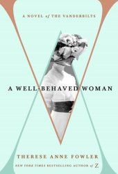 A Well-Behaved Woman: A Novel of the Vanderbilts Pdf Book