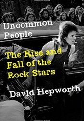 Uncommon People: The Rise and Fall of the Rock Stars 1955-1994 Pdf Book