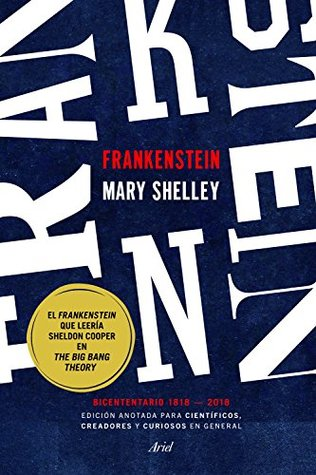 Frankenstein. Edición anotada para científicos, creadores y curiosos en general: Bicentenario 1818-2018