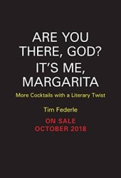 Are You There God? It's Me, Margarita: More Cocktails with a Literary Twist (A Tequila Mockingbird Book) Pdf Book