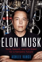 Elon Musk: Tesla, SpaceX, and the Quest for a Fantastic Future Book Pdf