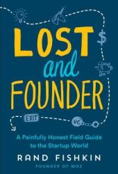 Lost and Founder: The Mostly Awful, Sometimes Awesome Truth about Building a Tech Startup Pdf Book