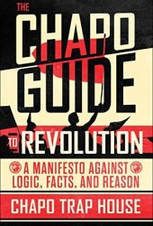 The Chapo Guide to Revolution: A Manifesto Against Logic, Facts, and Reason Book Pdf