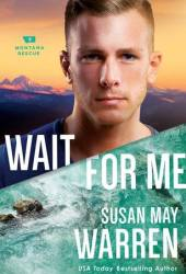 Wait for Me (Montana Rescue, #6) Pdf Book