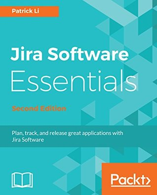 JIRA Software Essentials: Plan, track, and release great applications with Jira Software