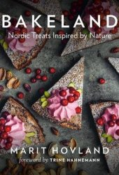 Bakeland: Nordic Treats Inspired by Nature Pdf Book