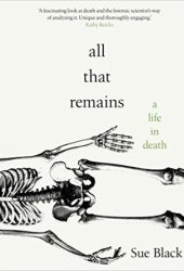 All That Remains: A Life in Death Pdf Book