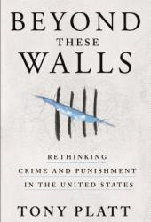 Beyond These Walls: Rethinking Crime and Punishment in the United States Pdf Book