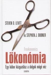 Lökonómia: Egy kóbor közgazdász a dolgok mögé néz (Freakonomics, #1)