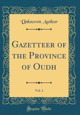 Gazetteer of the Province of Oudh, Vol. 1