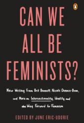 Can We All Be Feminists?: New Writing from Brit Bennett, Nicole Dennis-Benn, and 15 Others on Intersectionality, Identity, and the Way Forward for Feminism Pdf Book