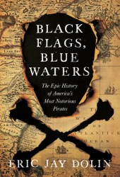 Black Flags, Blue Waters: The Epic History of America's Most Notorious Pirates Pdf Book