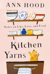 Kitchen Yarns: Notes on Life, Love, and Food Book Pdf