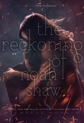 The Reckoning of Noah Shaw (The Shaw Confessions, #2) Pdf Book