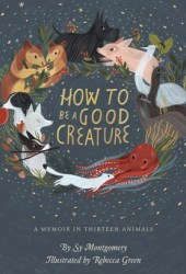 How to Be a Good Creature: A Memoir in Thirteen Animals Pdf Book