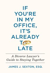 If You're in My Office, It's Already Too Late: A Divorce Lawyer's Guide to Staying Together Pdf Book
