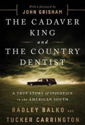 The Cadaver King and the Country Dentist: A True Story of Injustice in the American South Pdf Book