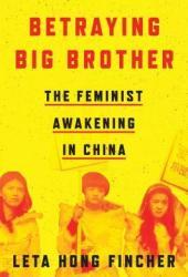Betraying Big Brother: The Feminist Awakening in China Pdf Book