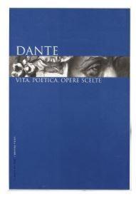 Dante - Vita, poetica, opere scelte