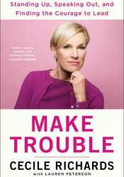 Make Trouble: Standing Up, Speaking Out, and Finding the Courage to Lead Pdf Book