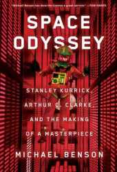 Space Odyssey: Stanley Kubrick, Arthur C. Clarke, and the Making of a Masterpiece Pdf Book