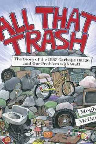 All That Trash: The Story of the 1987 Garbage Barge and Our Problem with Stuff Book Pdf ePub