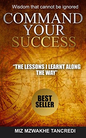 Command Your Success: Wisdom That Cannot be Ignored