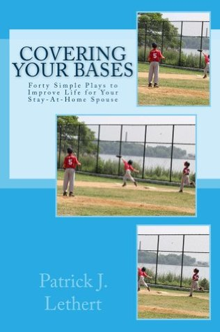 Covering Your Bases: Forty Simple Plays to Improve Life For Your Stay-At-Home Spouse (Simple Plays Series Book 1)