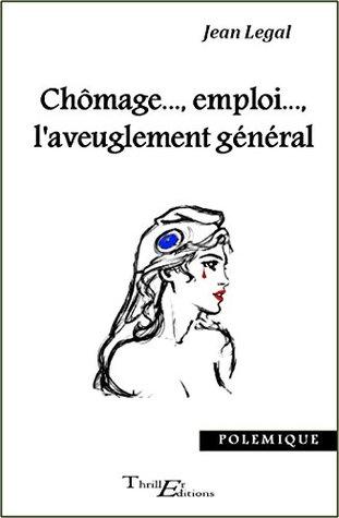 Chômage, emploi, l'aveuglement général