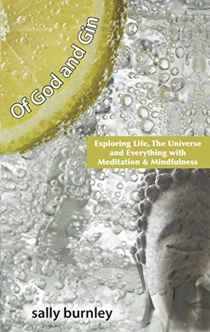 Of God and Gin: Exploring Life, the Universe and Everything with Meditation & Mindfulness