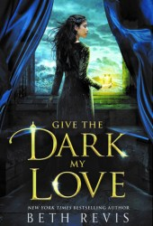 Give the Dark My Love (Give the Dark My Love, #1) Pdf Book
