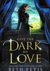 Give the Dark My Love (Give the Dark My Love, #1) Pdf Book
