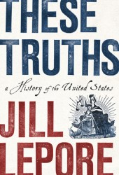These Truths: A History of the United States Pdf Book