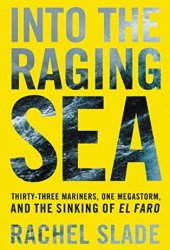 Into the Raging Sea: Thirty-Three Mariners, One Megastorm, and the Sinking of El Faro Pdf Book