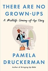 There Are No Grown-ups: A Midlife Coming-of-Age Story Pdf Book