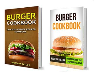 Burger Cookbook: (2 in 1): Delicious Burger Recipes Cookbook: Burger Recipes That Everyone Will Love