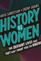 History Vs Women: The Defiant Lives That They Don't Want You to Know Pdf Book