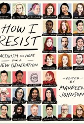 How I Resist: Activism and Hope for the Next Generation Pdf Book