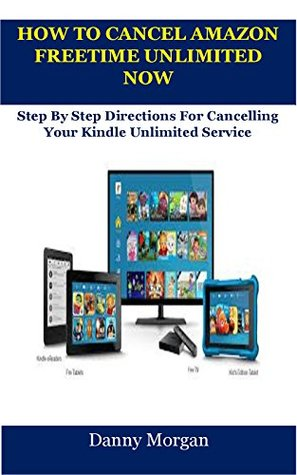 HOW TO CANCEL AMAZON FREETIME UNLIMITED NOW: Step by Step Directions for Cancelling kindle unlimited Service