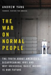 The War on Normal People: The Truth About America's Disappearing Jobs and Why Universal Basic Income Is Our Future Pdf Book